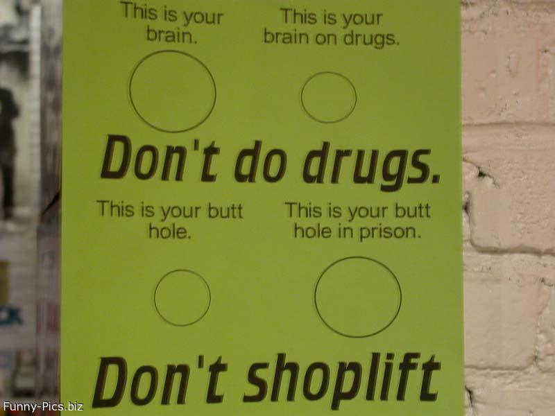 Don't do drugs, don't do shoplift