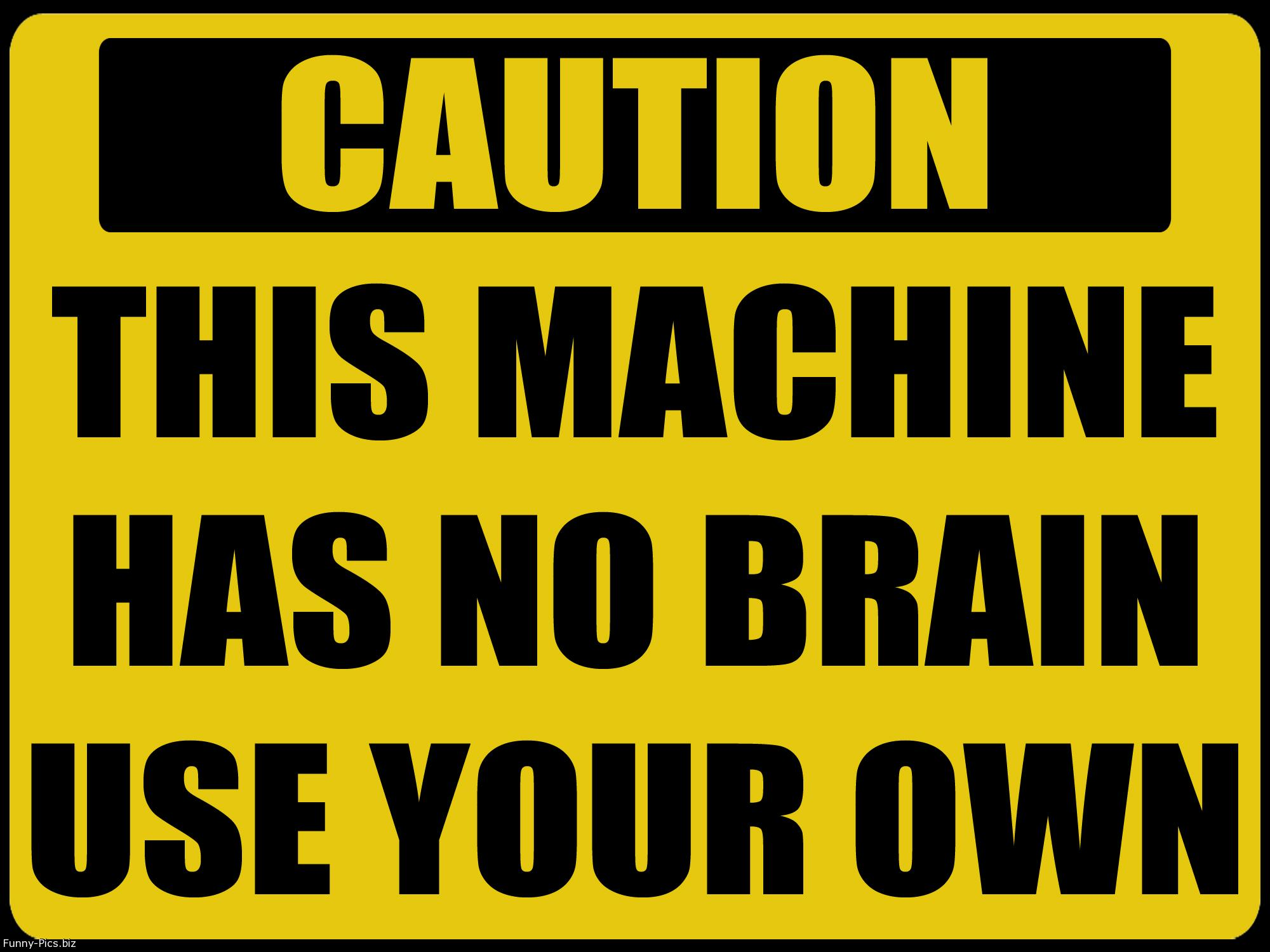 Funny Signs: Machine Has No Brain