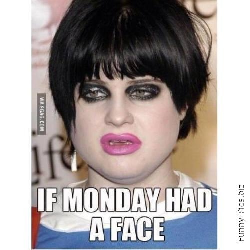If monday had a face...